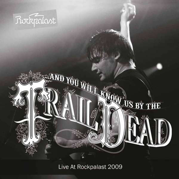 ...AND YOU WILL KNOW US BY THE TRAIL OF DEAD_Live At Rockpalast 2009