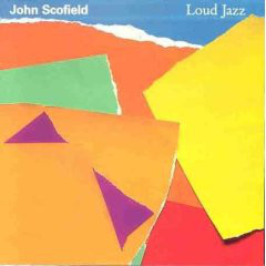 JOHN SCOFIELD_Loud Jazz
